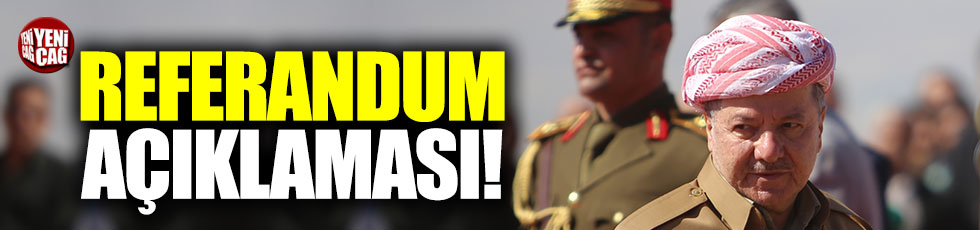 Barzani'den referandum açıklaması!