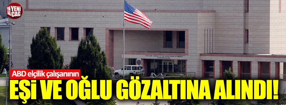 ABD elçilik çalışanının eşi ve oğlu gözaltına alındı!