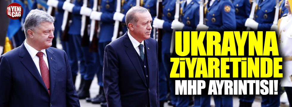Erdoğan'ın Ukrayna ziyaretinde MHP ayrıntısı