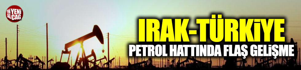 Irak boru hattında flaş gelişme