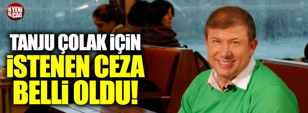 Tanju Çolak için istenen ceza belli oldu