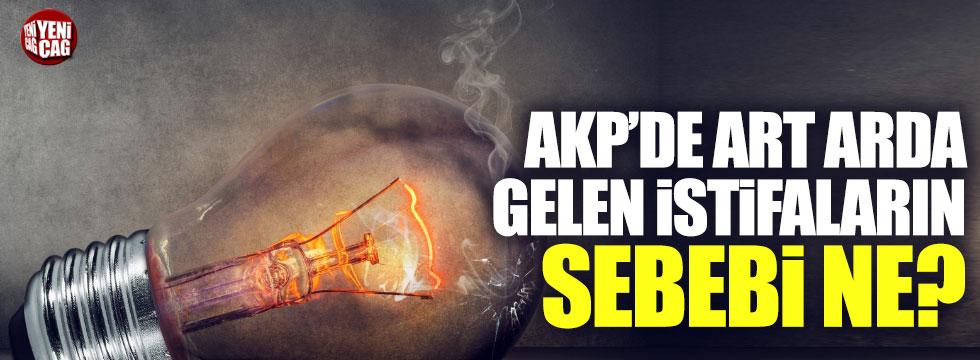 AKP'de istifaların sebebi belli oldu