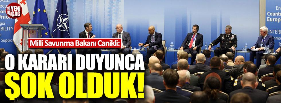Bakan Canikli: O kararın ardından şok olduk