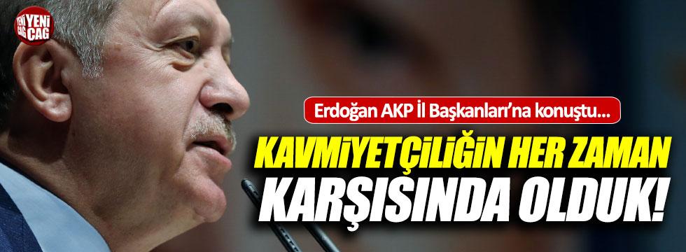 """Erdoğan, """"Kavmiyetçiliğin her zaman karşısında olduk"""""""