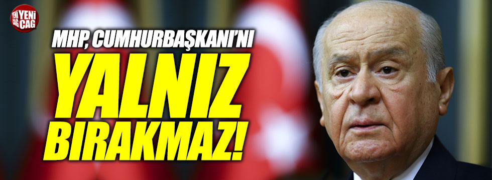 """Bahçeli: """"MHP, Cumhurbaşkanı'nı yalnız bırakmaz"""""""