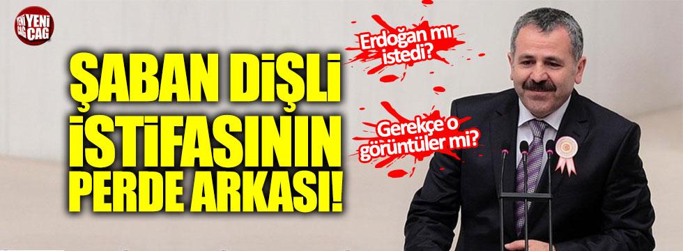 Şaban Dişli istifasının perde arkası!
