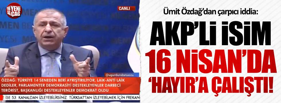 Özdağ 16 Nisan'da 'hayır' için çalışan AKP'liyi açıkladı