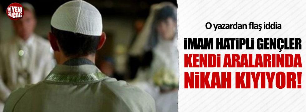 Hürriyet yazarı Baykal: İmam Hatip öğrencileri kendi aralarında nikah kıyıyor