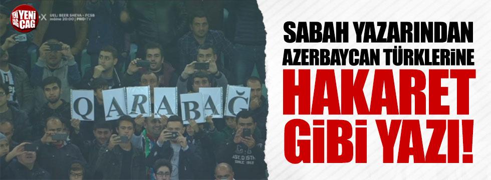 Sabah yazarından Azerbaycan Türklerine hakaret gibi yazı!