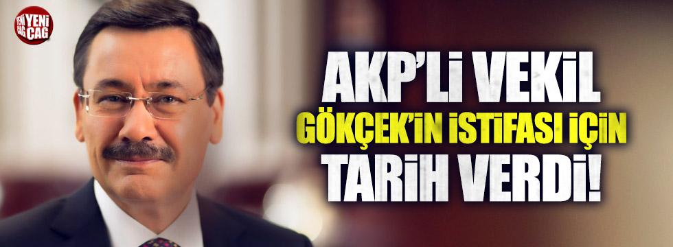 Gökçke'in istifa tarihini AKP Milletvekili açıkladı
