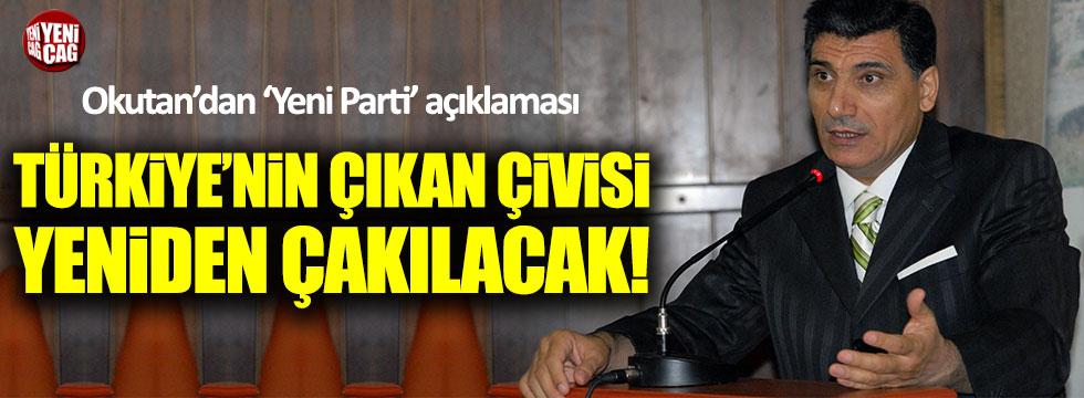 Okutan: Türkiye'nin çıkan çivisi yeniden çakılacak!