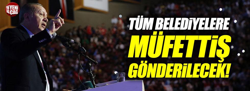 'Erdoğan: Tüm belediyelere müfettiş gönderilecek