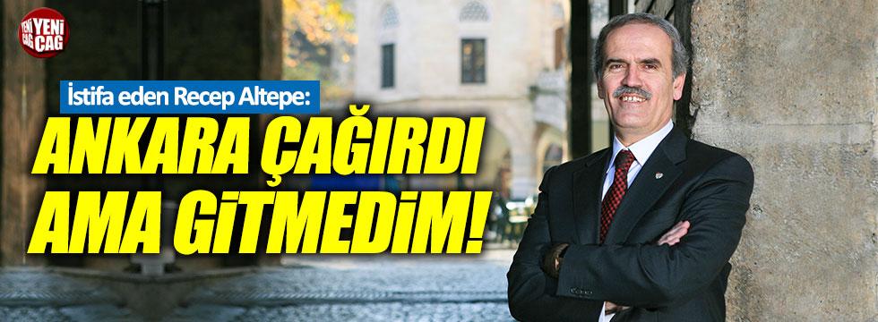 """Recep Altepe: """"Ankara çağırdı ama gitmedim"""""""