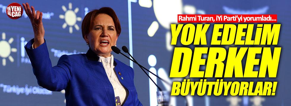"""Rahmi Turan: """"Akşener ve İYİ Parti, iktidarın korkulu rüyası"""""""