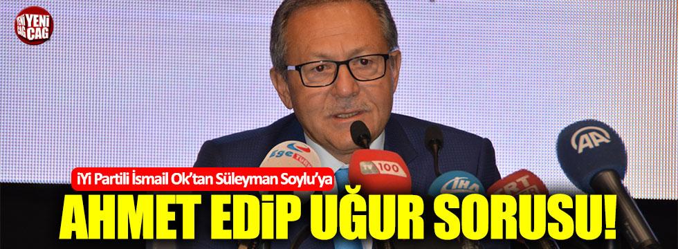 İsmail Ok'tan Süleyman Soylu'ya, Ahmet Edip Uğur sorusu!
