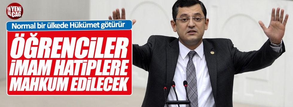 CHP'li Özel: Öğrenciler imam hatiplere mahkûm edilecek