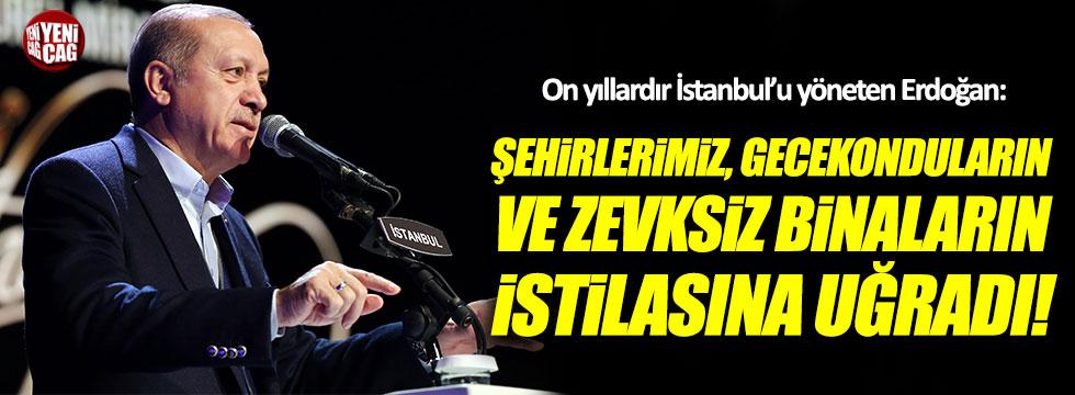 Erdoğan: Şehirlerimiz, gecekonduların istilasına uğradı