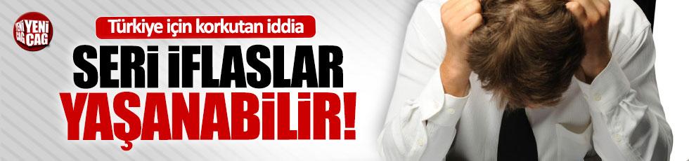 """""""Türkiye'de seri iflaslar yaşanabilir"""""""