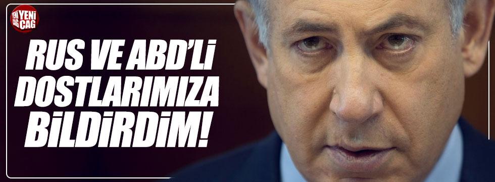 """Netanyahu: """"Rus ve ABD'li dostlarımıza bildirdim"""""""