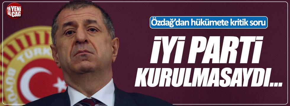 İYİ Partili Ümit Özdağ'dan hükümete kritik sorular