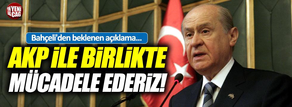 """Devlet Bahçeli: """"AKP ile birlikte mücadele ederiz"""""""