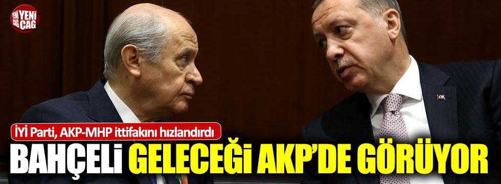 """""""Bahçeli geleceği AKP'de görüyor"""""""