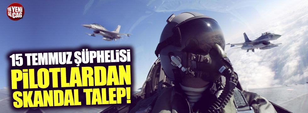 Darbeci pilotlar uçuş tazminatı istedi