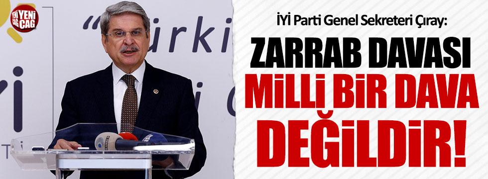 İYİ Partili Aytun Çıray: Zarrab davası milli bir dava değildir