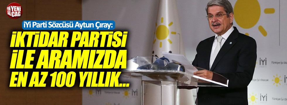 """Aytun Çıray: """"İktidar partisi ile aramızda en az 100 yıllık..."""""""
