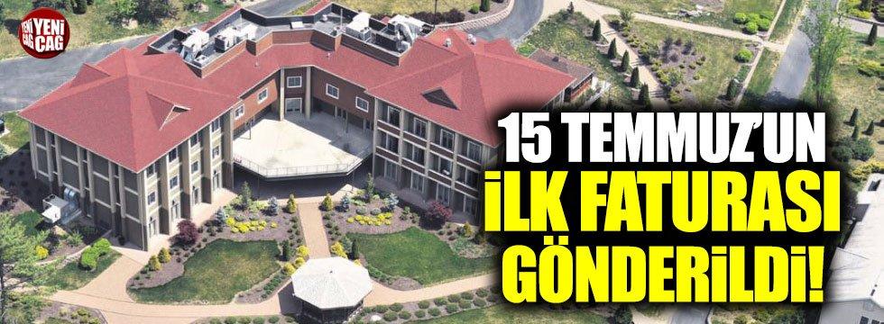 15 Temmuz'un ilk faturası Gülen'e göderidi
