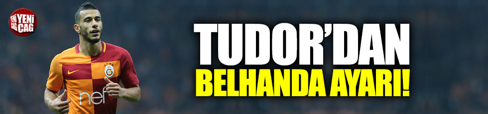Tudor'dan Belhanda ayarı!