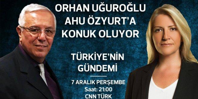 Orhan Uğuroğlu bu akşam CNN Türk'te