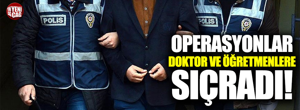Doktor ve öğretmenlere FETÖ operasyonu