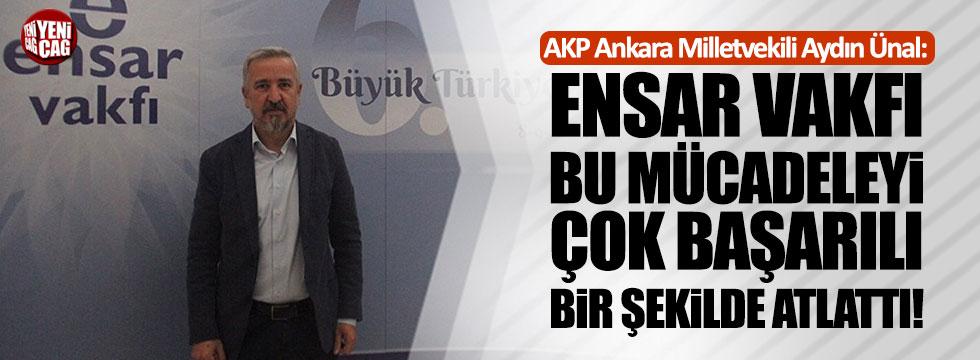 """AKP'li Ünal: """"Ensar Vakfı bu mücadeleyi çok başarılı bir şekilde atlattı"""""""