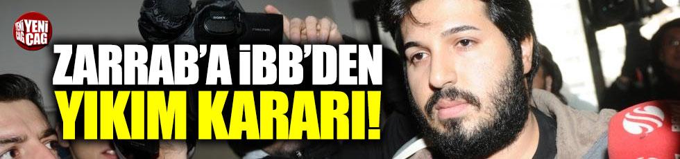 İBB'den Zarrab'a yıkım kararı