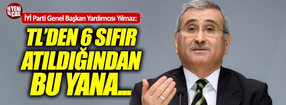 """İYİ Partili Yılmaz: """"6 sıfır atıldığından bu yana..."""""""
