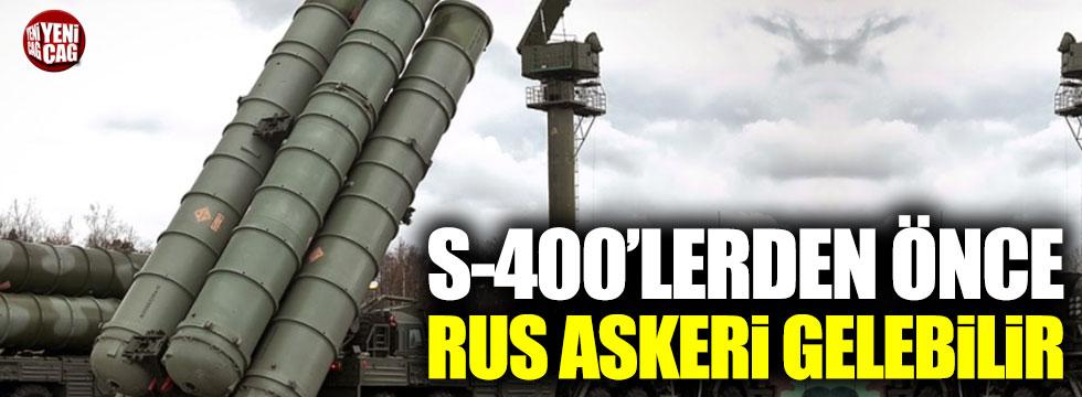 S-400'lerden önce Rus askeri gelecek
