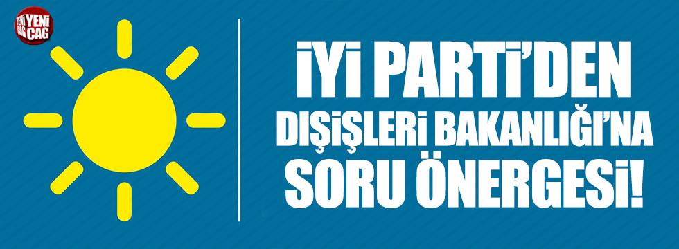 İYİ Parti'den Dışişleri Bakanlığı'na soru önergesi