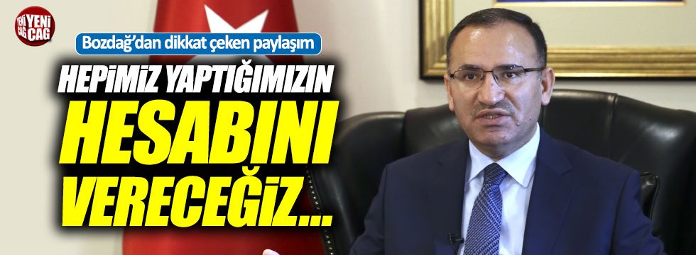 """Başbakan Yardımcısı Bozdağ: """"Hepimiz yaptığımızın hesabını vereceğiz"""""""