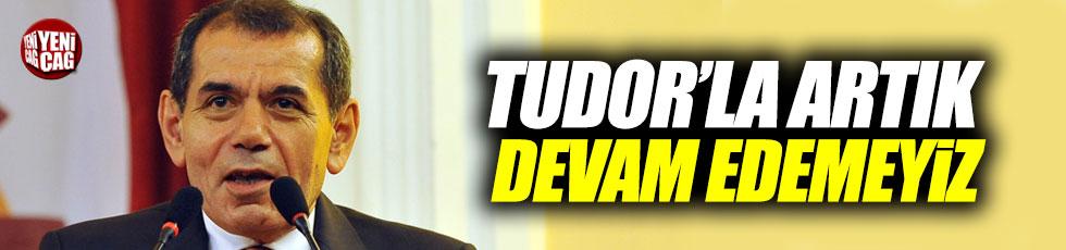 """""""Tudor'la artık devam edemeyiz"""""""