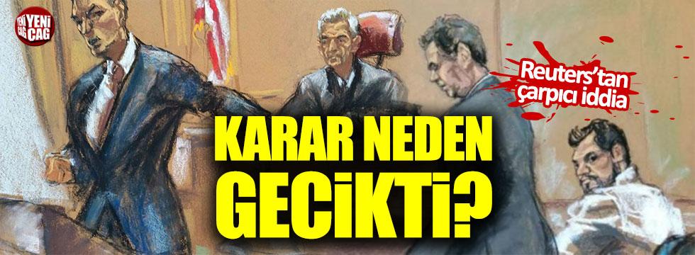 Reza Zarrab davasında karar neden gecikti?