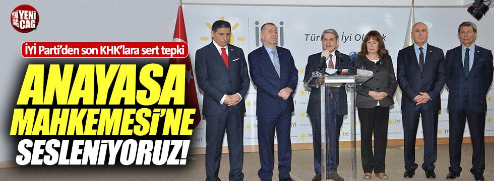 "İYİ Parti'den KHK'lara ser tepki: ""Anayasa Mahkemesi'ne sesleniyoruz"""