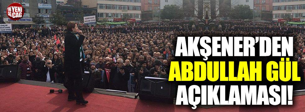 Meral Akşener'den Abdullah Gül açıklaması