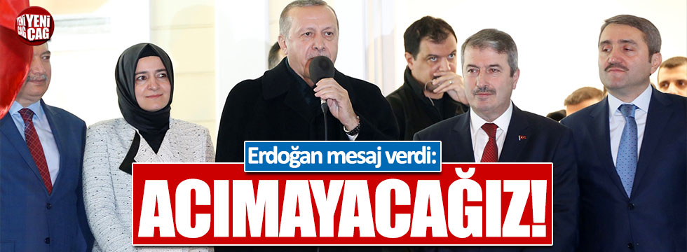 Cumhurbaşkanı Erdoğan: Acımayacağız! Acırsak acınacak hale düşeriz