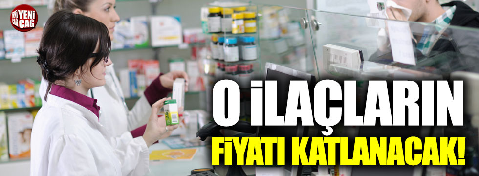 İlaç fiyatları artacak