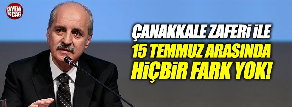 """Kurtulmuş: """"Çanakkale'deki büyük zaferle 15 Temmuz zaferi arasında fark yoktur"""""""