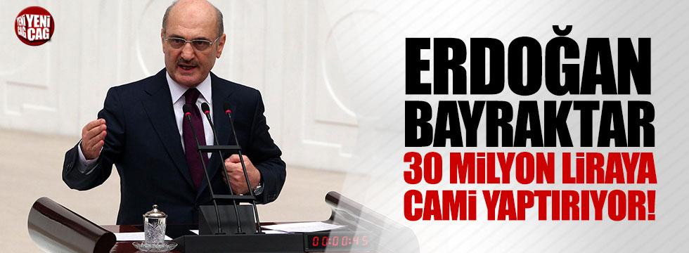 Erdoğan Bayraktar, 30 milyon liraya cami yaptırıyor