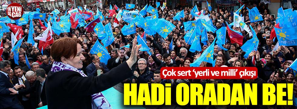 """Meral Akşener'den 'yerli ve milli' çıkışı: """"Hadi oradan be!"""""""