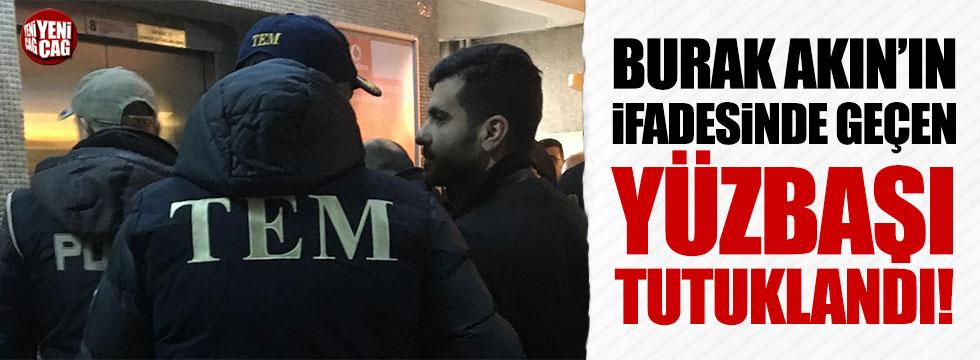 Burak Akın'ın ifadesinde geçen yüzbaşı tutuklandı