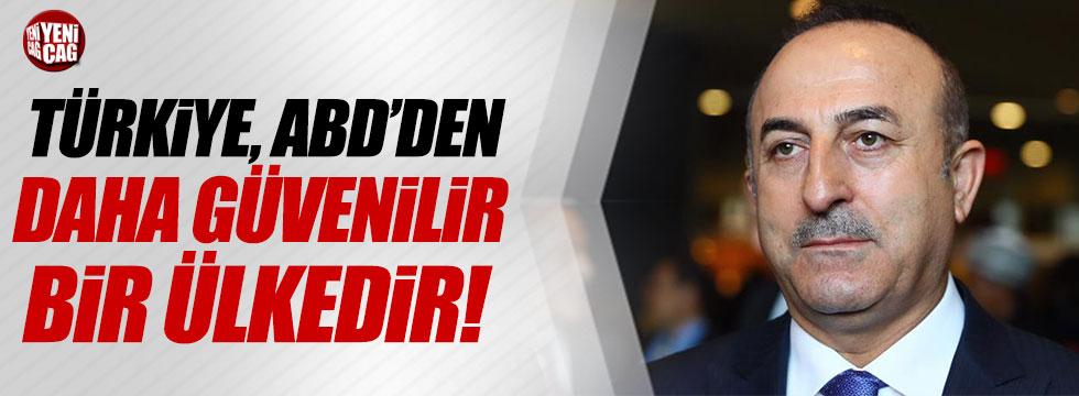 Çavuşoğlu: Türkiye, ABD'den daha güvenilir bir ülkedir